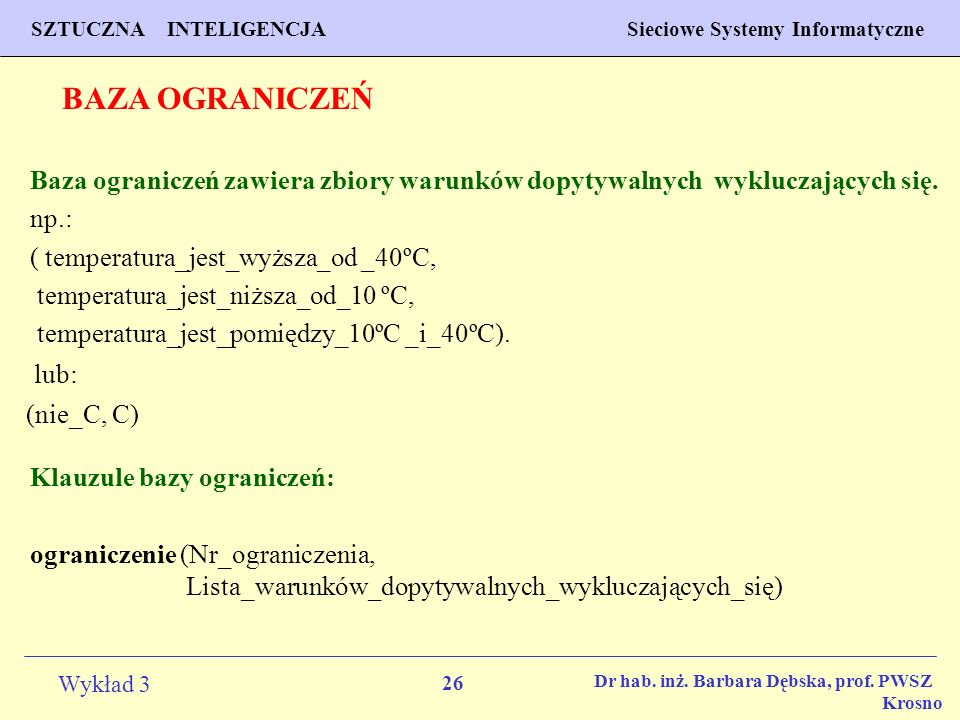 BAZA OGRANICZEŃ Baza ograniczeń zawiera zbiory warunków dopytywalnych wykluczających się. np.: ( temperatura_jest_wyższa_od _40ºC,