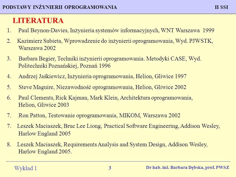 LITERATURA Paul Beynon-Davies, Inżynieria systemów informacyjnych, WNT Warszawa 1999.