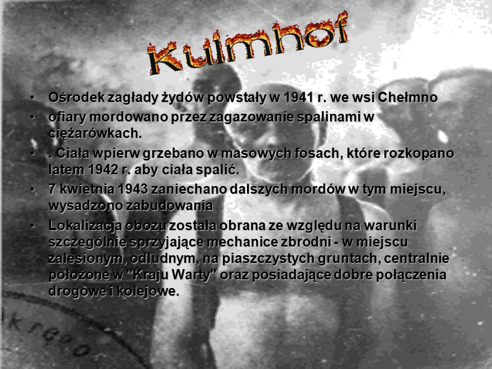 Ośrodek zagłady żydów powstały w 1941 r. we wsi Chełmno