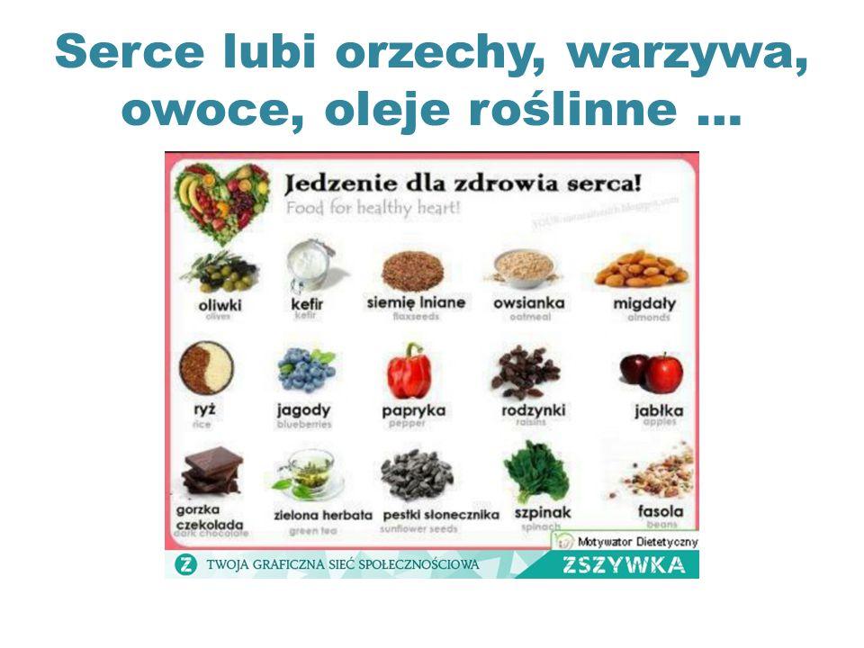 Serce lubi orzechy, warzywa, owoce, oleje roślinne …