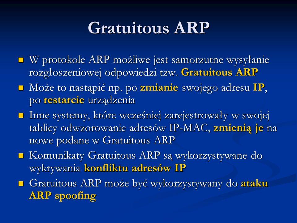 Gratuitous ARP W protokole ARP możliwe jest samorzutne wysyłanie rozgłoszeniowej odpowiedzi tzw. Gratuitous ARP.