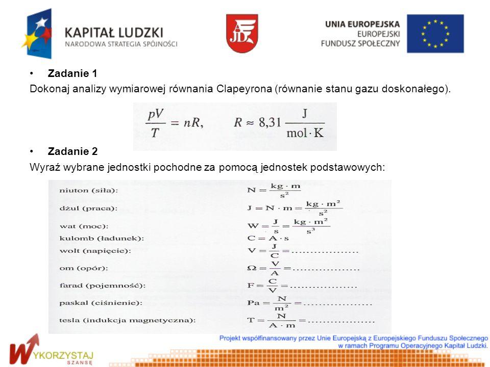 Zadanie 1 Dokonaj analizy wymiarowej równania Clapeyrona (równanie stanu gazu doskonałego). Zadanie 2.