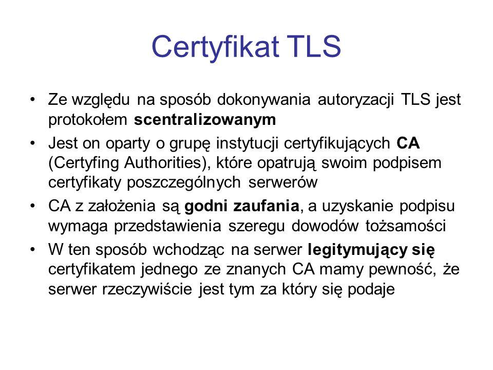 Certyfikat TLS Ze względu na sposób dokonywania autoryzacji TLS jest protokołem scentralizowanym.