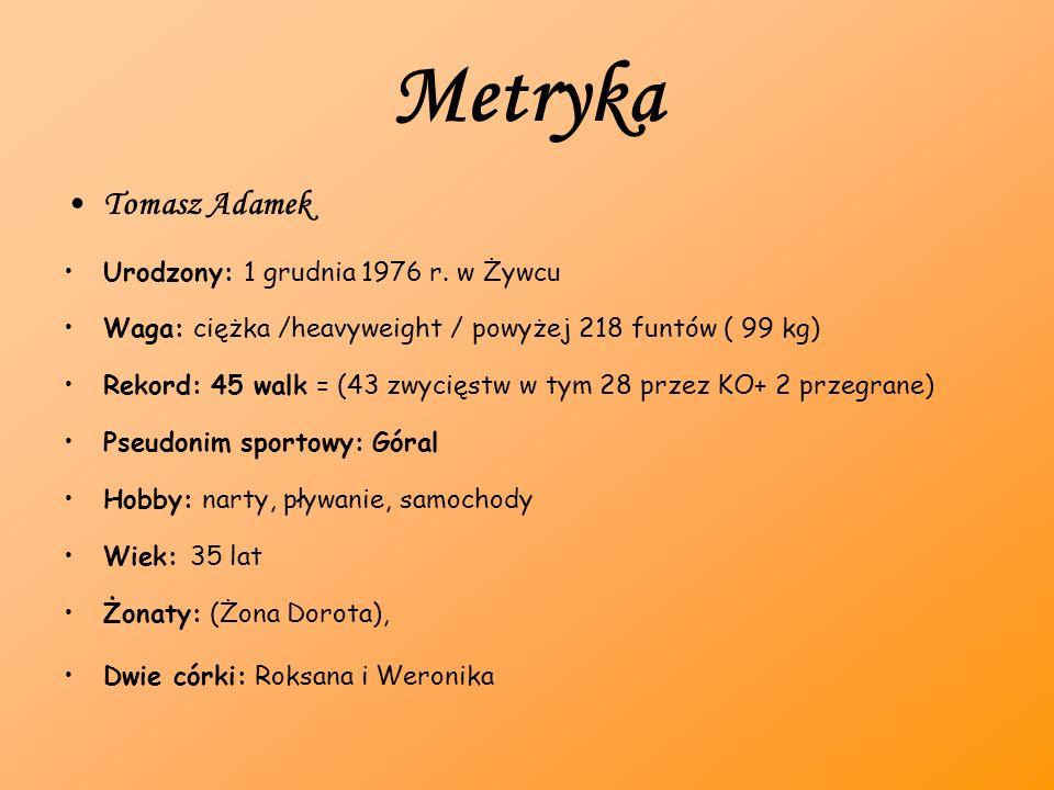 Metryka Tomasz Adamek Urodzony: 1 grudnia 1976 r. w Żywcu