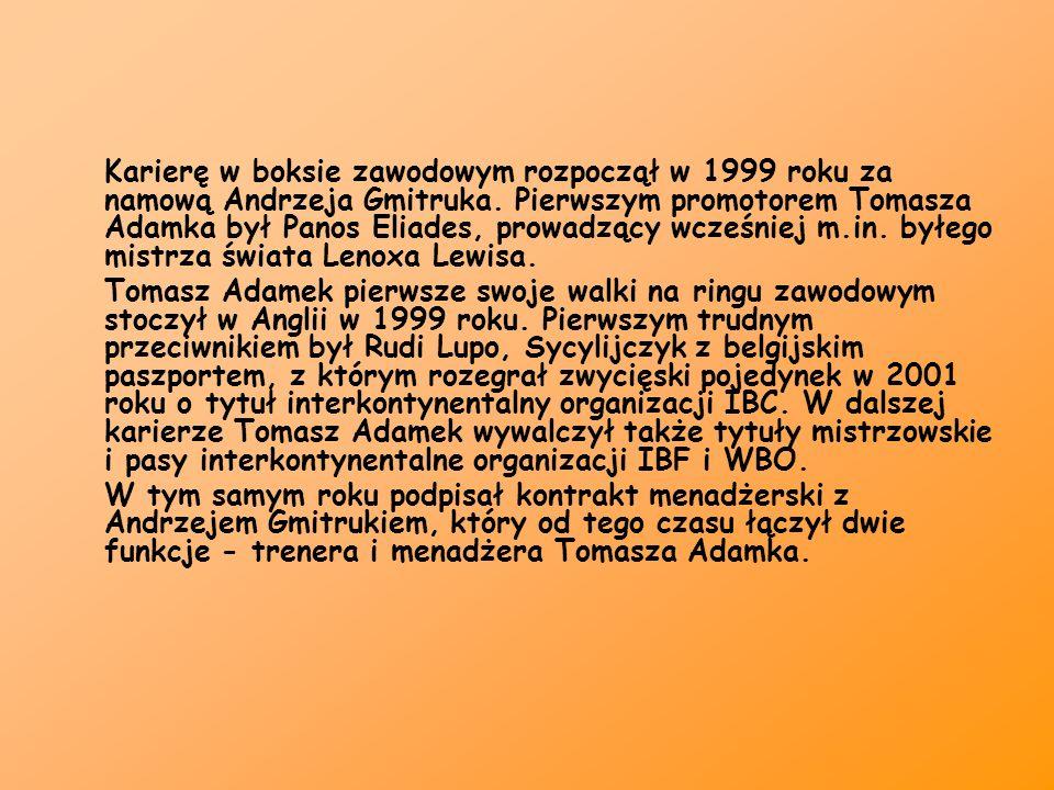 Karierę w boksie zawodowym rozpoczął w 1999 roku za namową Andrzeja Gmitruka. Pierwszym promotorem Tomasza Adamka był Panos Eliades, prowadzący wcześniej m.in. byłego mistrza świata Lenoxa Lewisa.