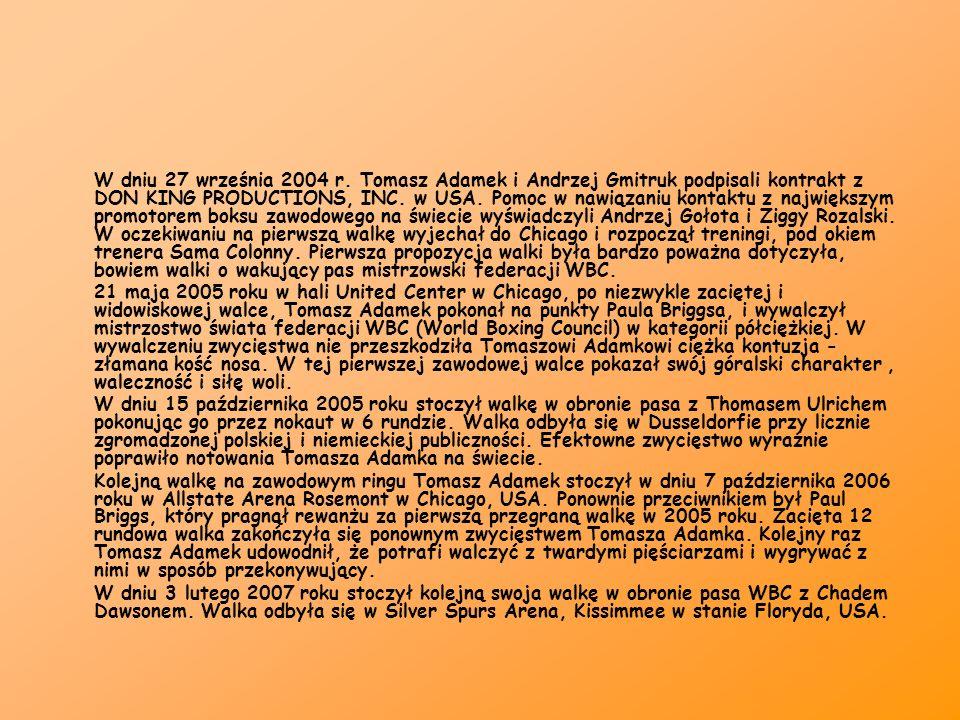 W dniu 27 września 2004 r. Tomasz Adamek i Andrzej Gmitruk podpisali kontrakt z DON KING PRODUCTIONS, INC. w USA. Pomoc w nawiązaniu kontaktu z największym promotorem boksu zawodowego na świecie wyświadczyli Andrzej Gołota i Ziggy Rozalski. W oczekiwaniu na pierwszą walkę wyjechał do Chicago i rozpoczął treningi, pod okiem trenera Sama Colonny. Pierwsza propozycja walki była bardzo poważna dotyczyła, bowiem walki o wakujący pas mistrzowski federacji WBC.
