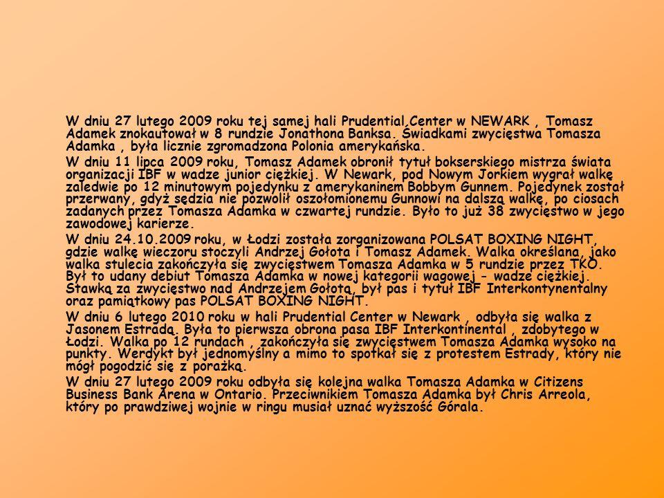 W dniu 27 lutego 2009 roku tej samej hali Prudential Center w NEWARK , Tomasz Adamek znokautował w 8 rundzie Jonathona Banksa. Świadkami zwycięstwa Tomasza Adamka , była licznie zgromadzona Polonia amerykańska.