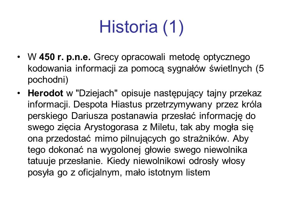 Historia (1)W 450 r. p.n.e. Grecy opracowali metodę optycznego kodowania informacji za pomocą sygnałów świetlnych (5 pochodni)