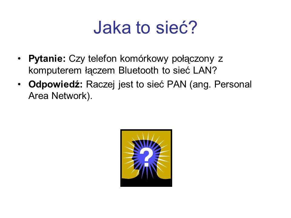 Jaka to sieć Pytanie: Czy telefon komórkowy połączony z komputerem łączem Bluetooth to sieć LAN