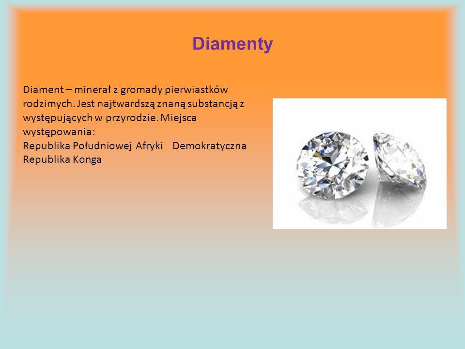 Diamenty Diament – minerał z gromady pierwiastków rodzimych. Jest najtwardszą znaną substancją z występujących w przyrodzie. Miejsca występowania: