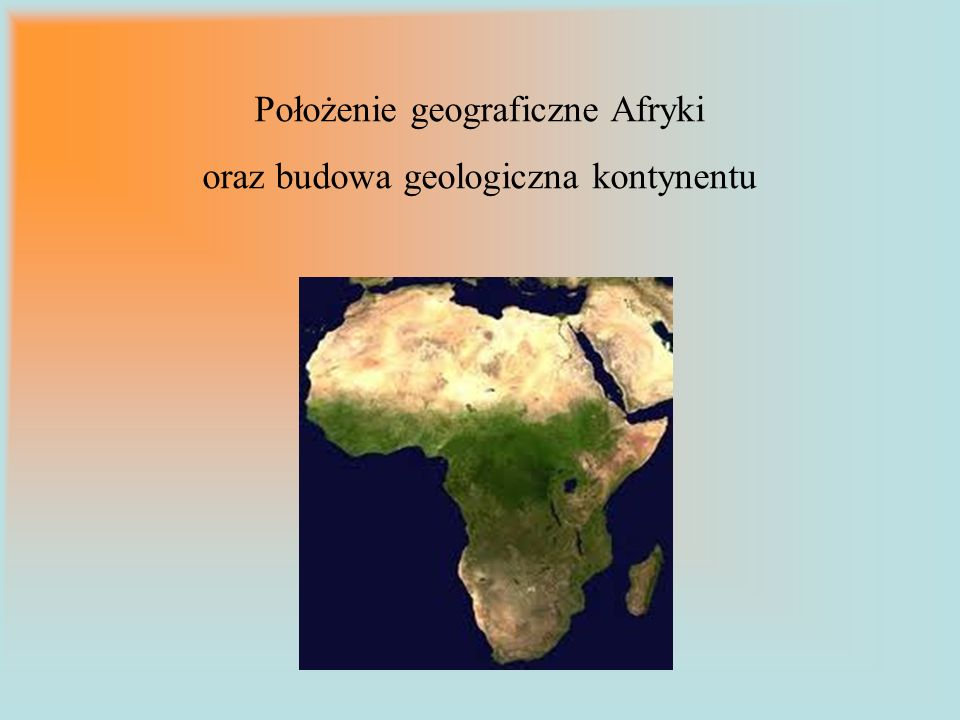 Położenie geograficzne Afryki oraz budowa geologiczna kontynentu