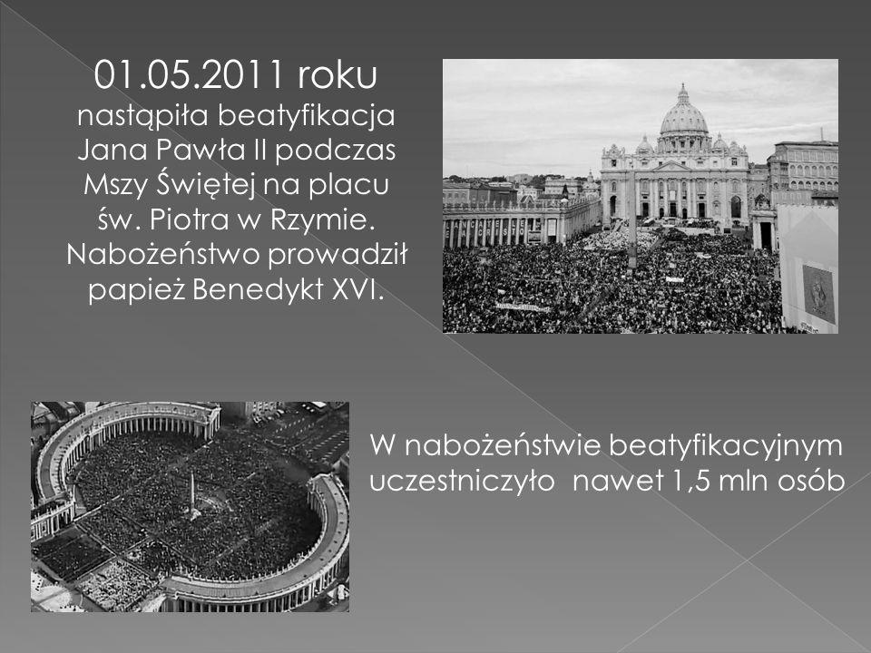 01.05.2011 roku nastąpiła beatyfikacja Jana Pawła II podczas Mszy Świętej na placu św. Piotra w Rzymie. Nabożeństwo prowadził papież Benedykt XVI.