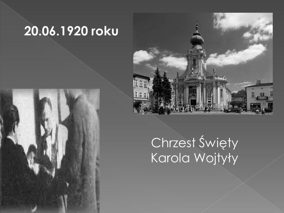 20.06.1920 roku Chrzest Święty Karola Wojtyły