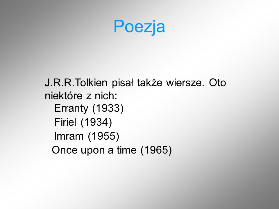 Poezja J.R.R.Tolkien pisał także wiersze. Oto niektóre z nich: