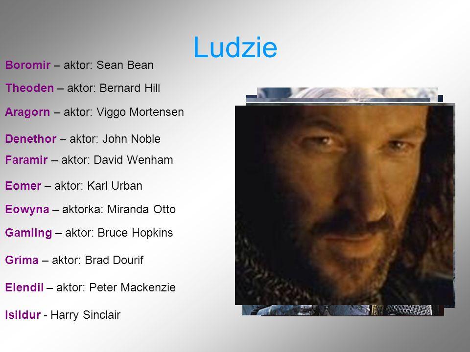 Ludzie Boromir – aktor: Sean Bean Theoden – aktor: Bernard Hill