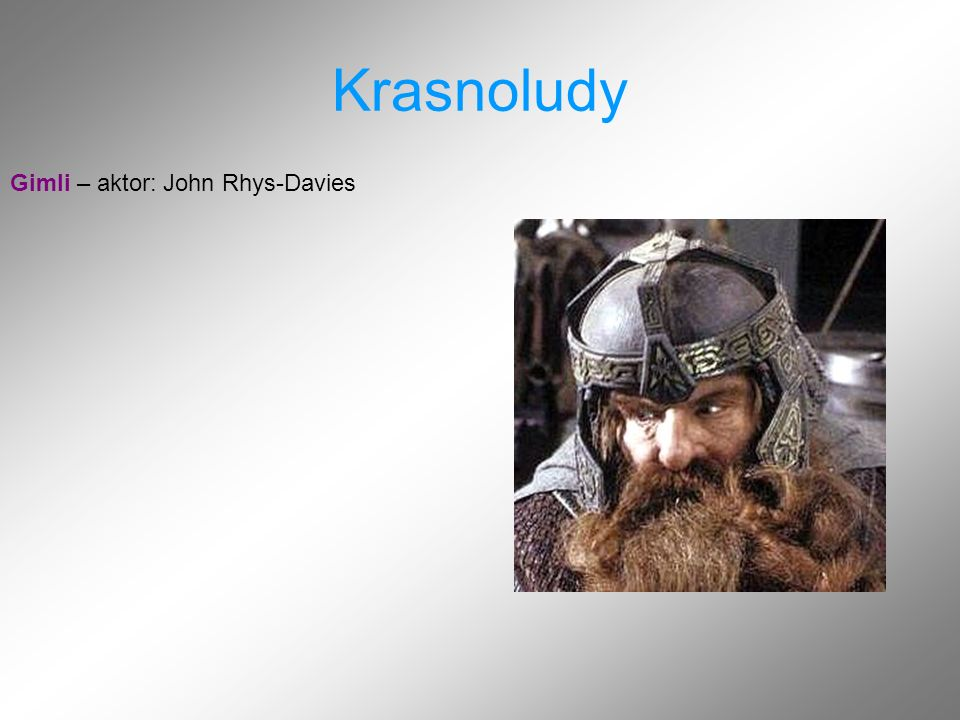 Krasnoludy Gimli – aktor: John Rhys-Davies
