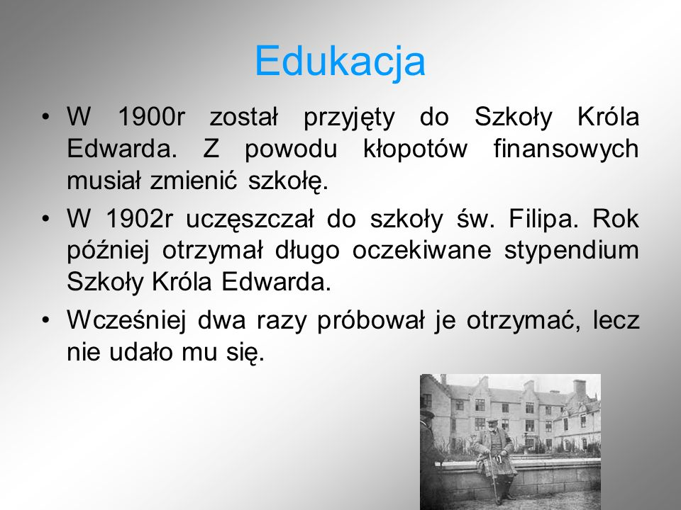 Edukacja W 1900r został przyjęty do Szkoły Króla Edwarda. Z powodu kłopotów finansowych musiał zmienić szkołę.