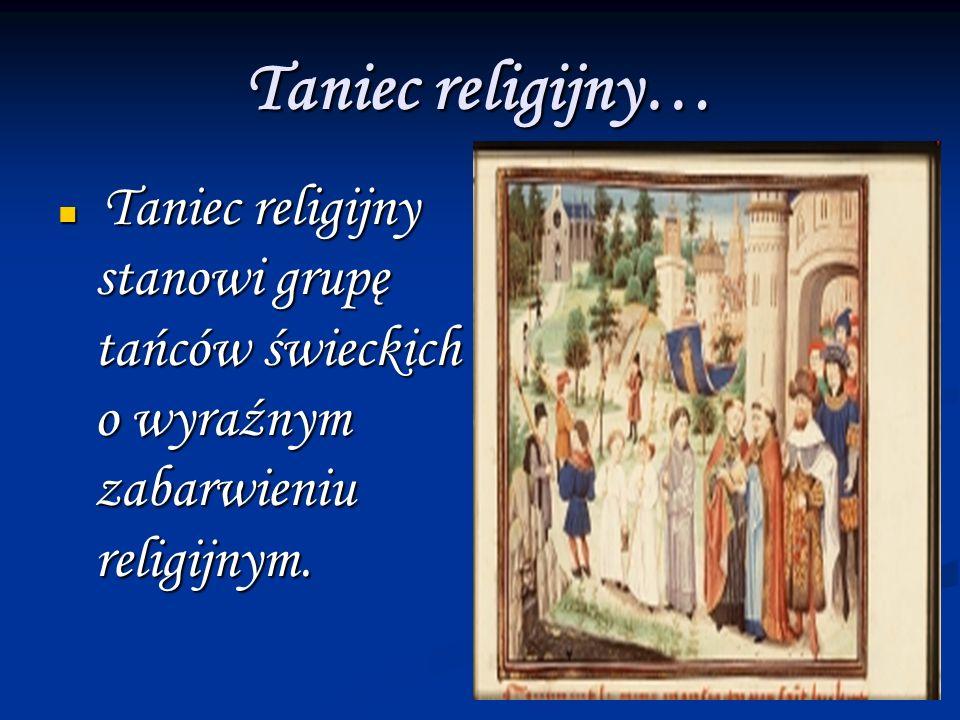 Taniec religijny… Taniec religijny stanowi grupę tańców świeckich o wyraźnym zabarwieniu religijnym.