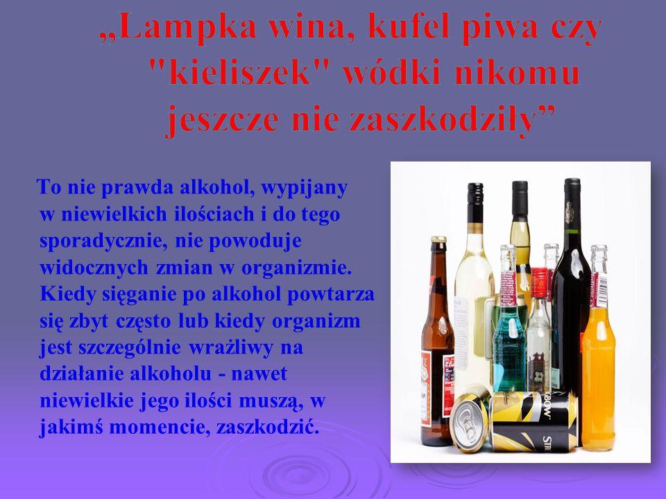 """""""Lampka wina, kufel piwa czy kieliszek wódki nikomu jeszcze nie zaszkodziły"""