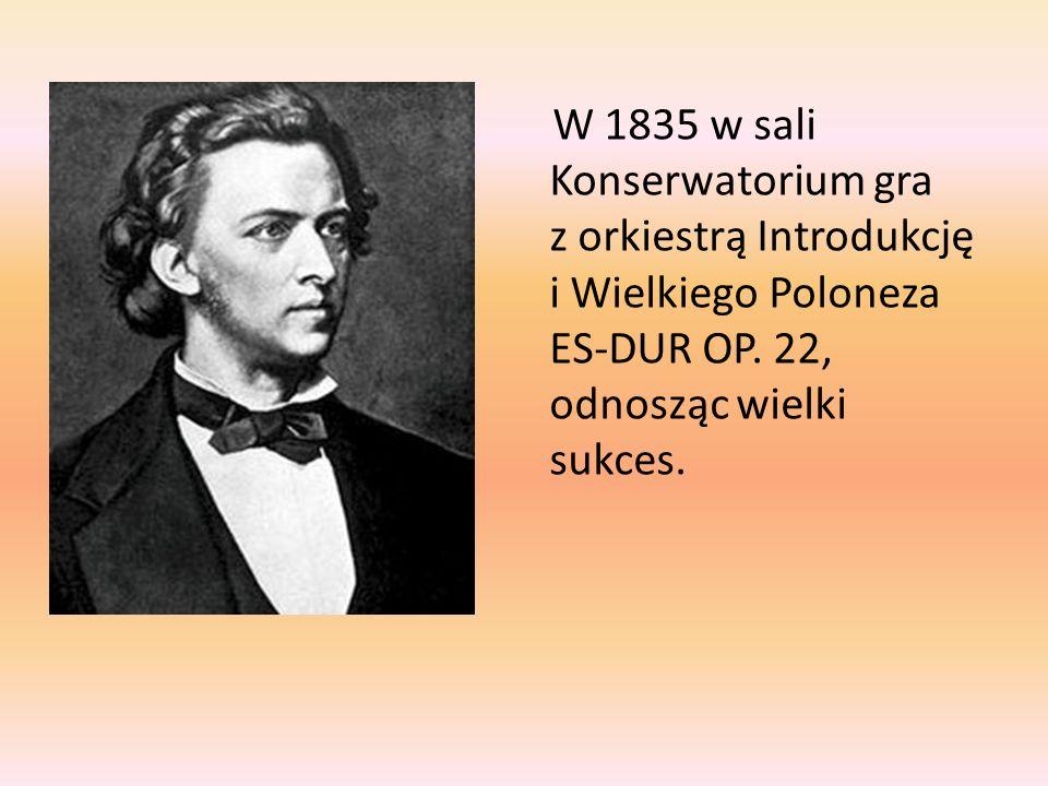 W 1835 w sali Konserwatorium gra z orkiestrą Introdukcję i Wielkiego Poloneza ES-DUR OP.