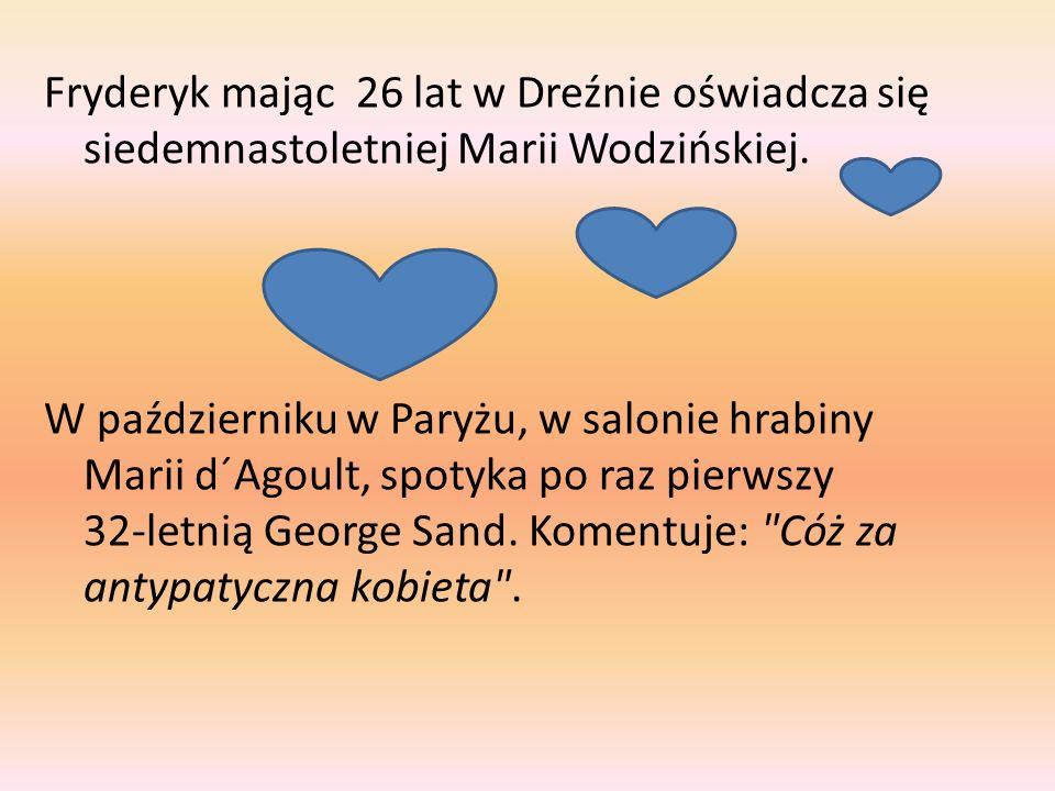 Fryderyk mając 26 lat w Dreźnie oświadcza się siedemnastoletniej Marii Wodzińskiej.