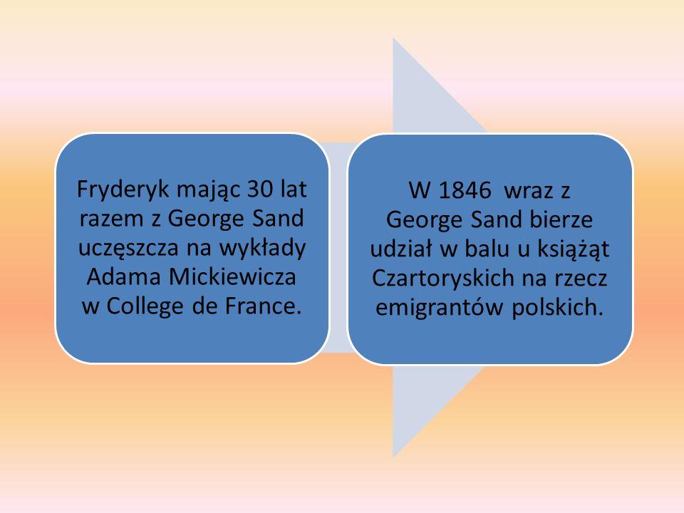 Fryderyk mając 30 lat razem z George Sand uczęszcza na wykłady Adama Mickiewicza w College de France.