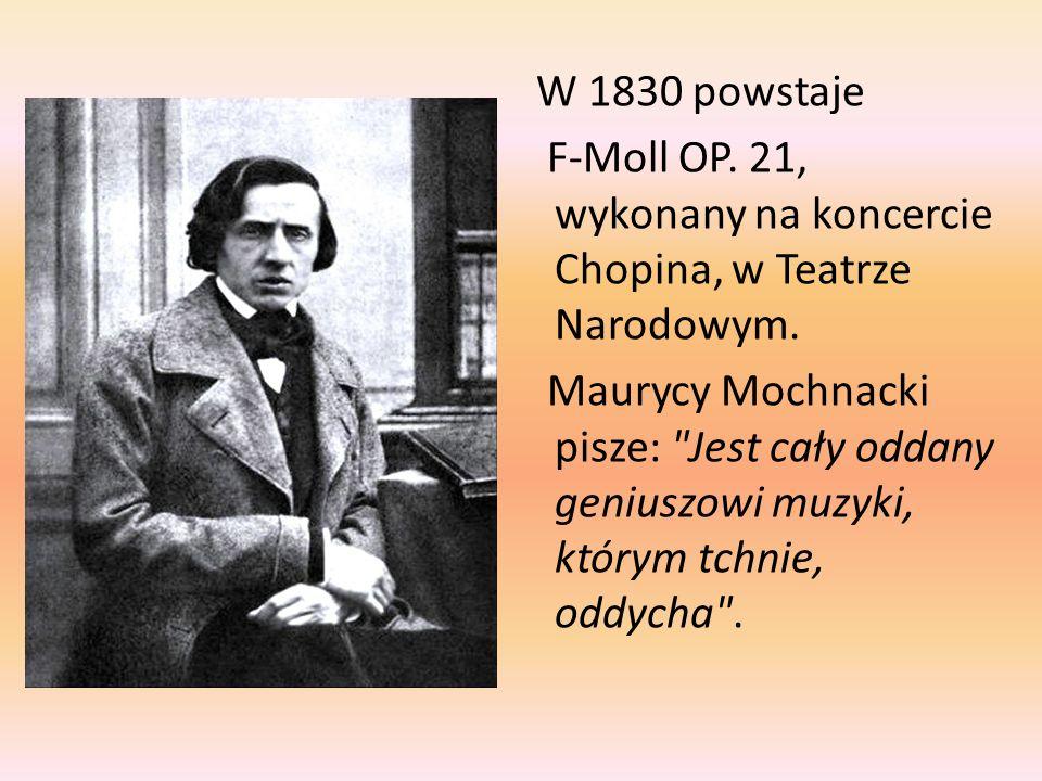 W 1830 powstaje F-Moll OP. 21, wykonany na koncercie Chopina, w Teatrze Narodowym.