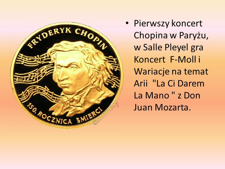 Pierwszy koncert Chopina w Paryżu, w Salle Pleyel gra Koncert F-Moll i Wariacje na temat Arii La Ci Darem La Mano z Don Juan Mozarta.