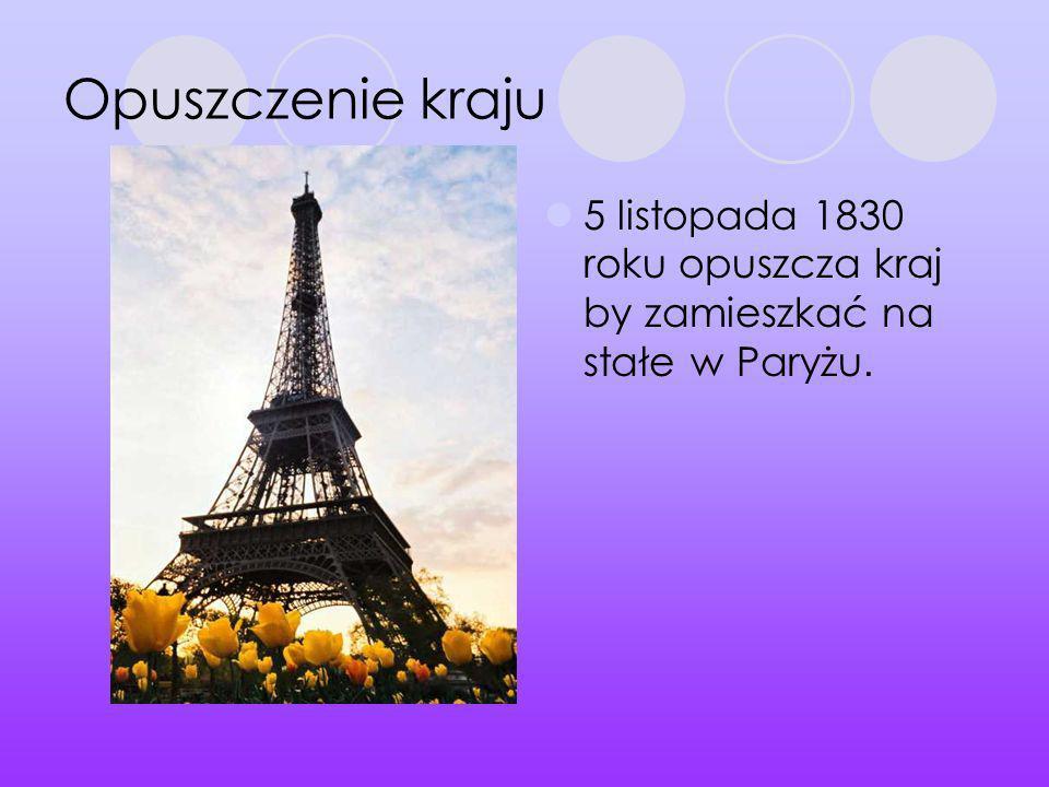 Opuszczenie kraju 5 listopada 1830 roku opuszcza kraj by zamieszkać na stałe w Paryżu.