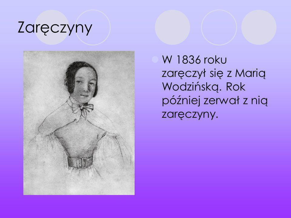 Zaręczyny W 1836 roku zaręczył się z Marią Wodzińską. Rok później zerwał z nią zaręczyny.