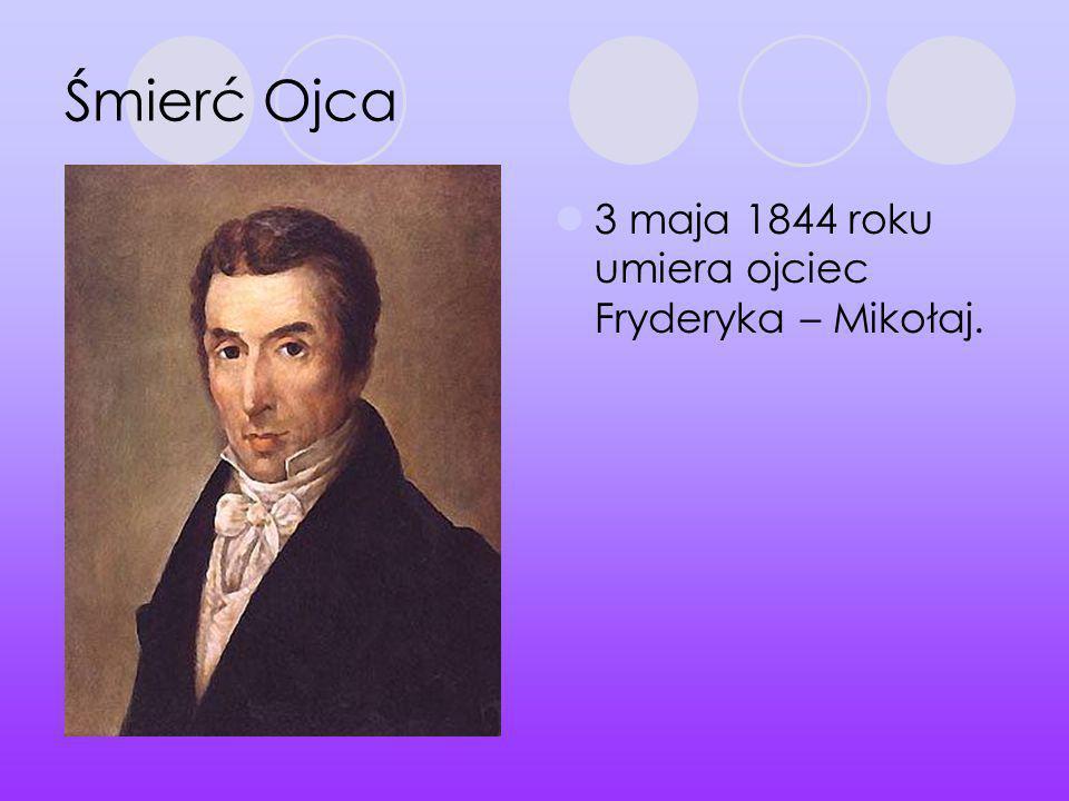 Śmierć Ojca 3 maja 1844 roku umiera ojciec Fryderyka – Mikołaj.