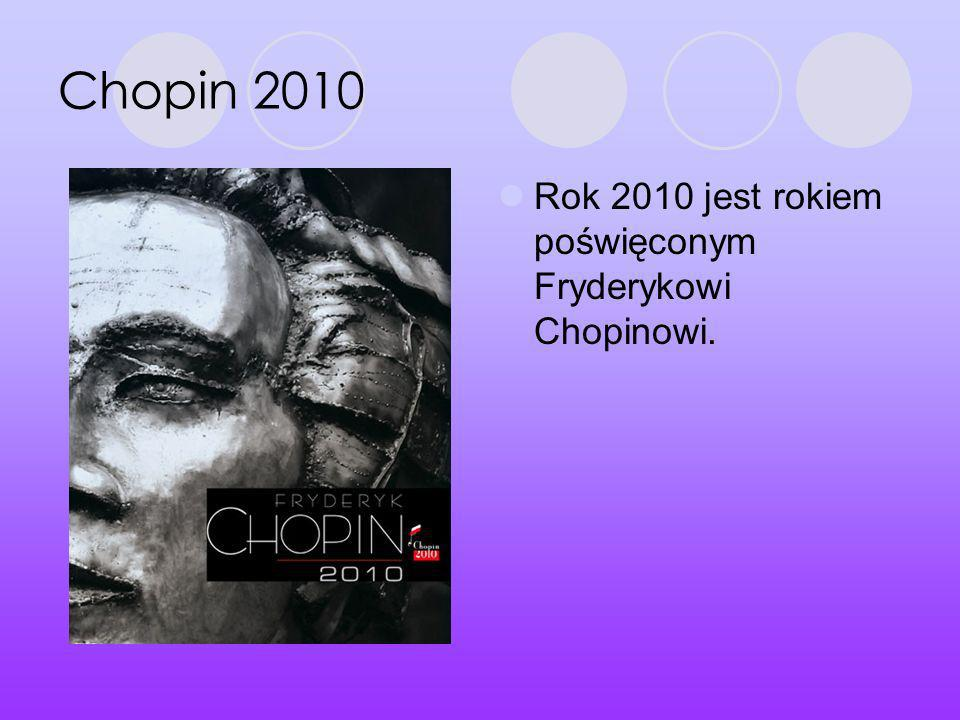 Chopin 2010 Rok 2010 jest rokiem poświęconym Fryderykowi Chopinowi.