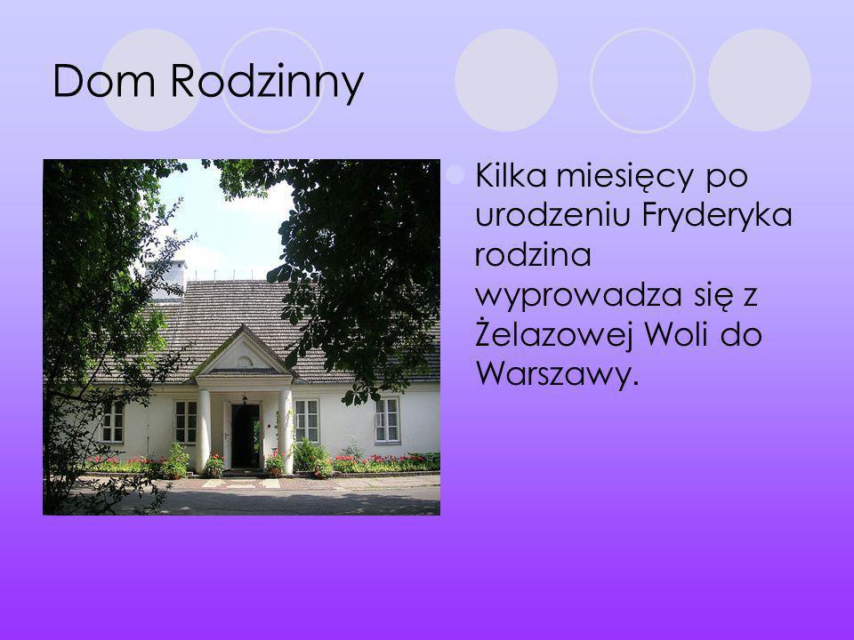 Dom RodzinnyKilka miesięcy po urodzeniu Fryderyka rodzina wyprowadza się z Żelazowej Woli do Warszawy.