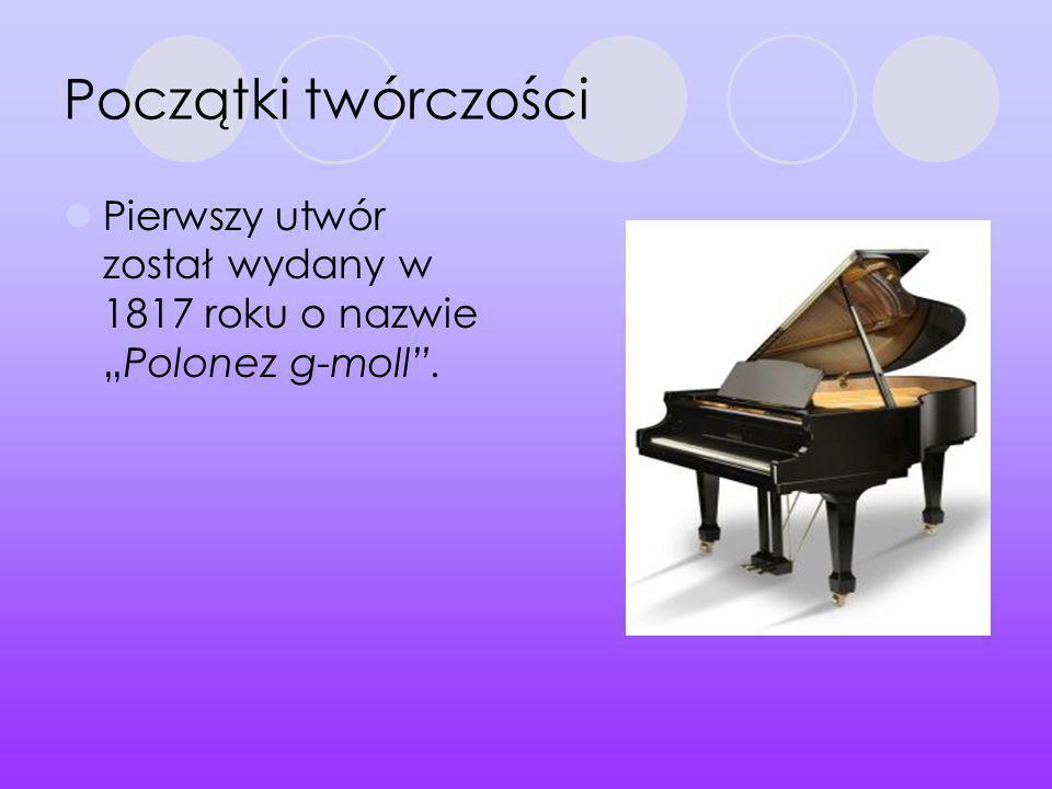 """Początki twórczości Pierwszy utwór został wydany w 1817 roku o nazwie """"Polonez g-moll ."""