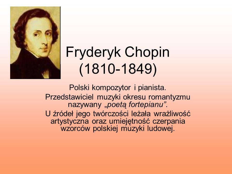 Fryderyk Chopin (1810-1849) Polski kompozytor i pianista.