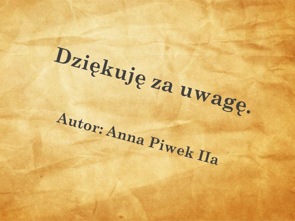 Dziękuję za uwagę. Autor: Anna Piwek IIa