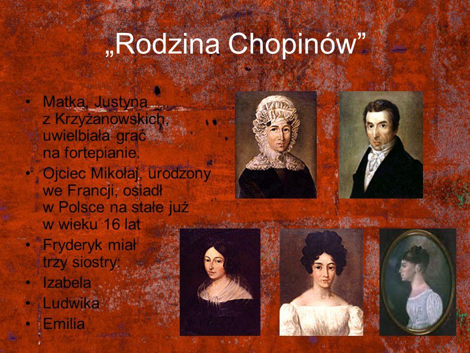 """""""Rodzina Chopinów Matka, Justyna z Krzyżanowskich, uwielbiała grać na fortepianie."""