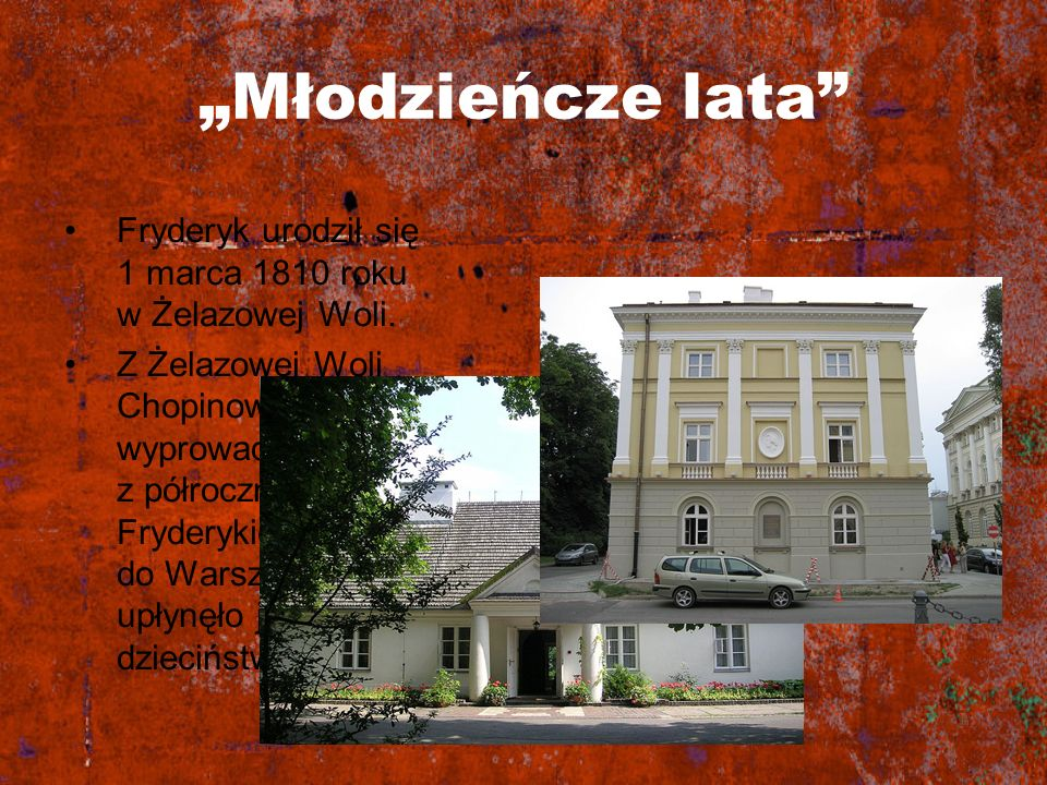 """""""Młodzieńcze lata Fryderyk urodził się 1 marca 1810 roku w Żelazowej Woli."""