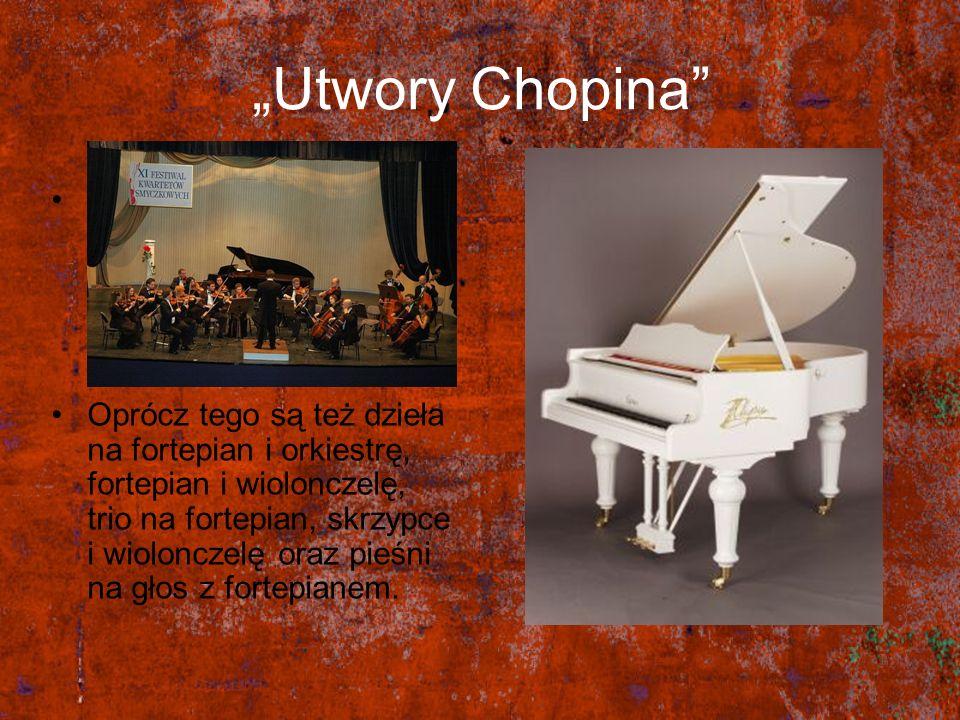 """""""Utwory Chopina Znaczną większość wszystkich kompozycji napisanych przez Chopina stanowią utwory napisane na fortepian solo."""