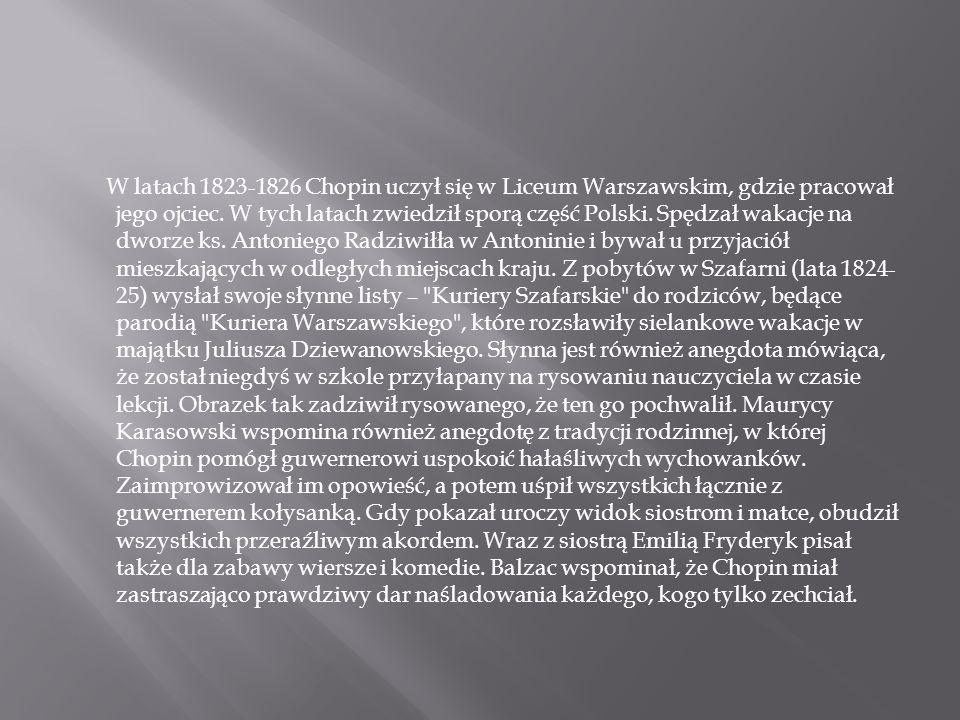 W latach 1823-1826 Chopin uczył się w Liceum Warszawskim, gdzie pracował jego ojciec.