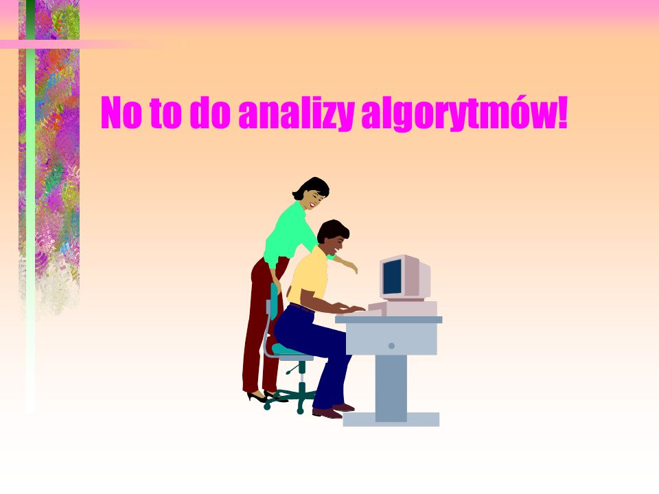 No to do analizy algorytmów!