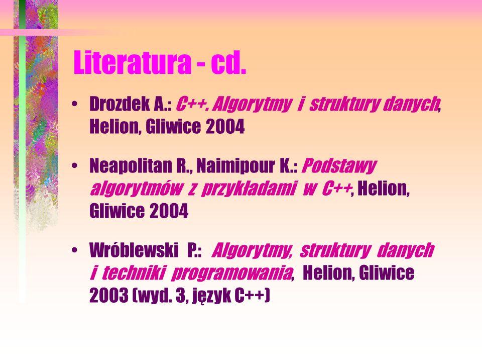 Literatura - cd.Drozdek A.: C++. Algorytmy i struktury danych, Helion, Gliwice 2004.