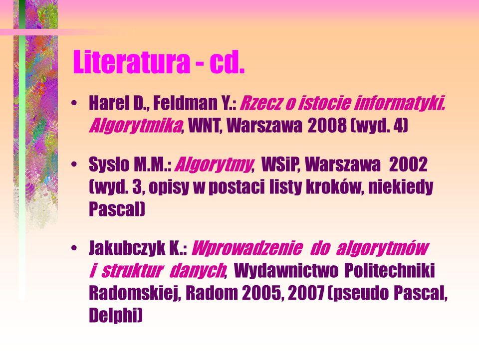 Literatura - cd.Harel D., Feldman Y.: Rzecz o istocie informatyki. Algorytmika, WNT, Warszawa 2008 (wyd. 4)