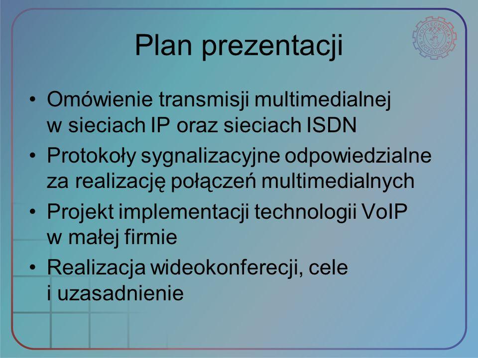 Plan prezentacji Omówienie transmisji multimedialnej w sieciach IP oraz sieciach ISDN.