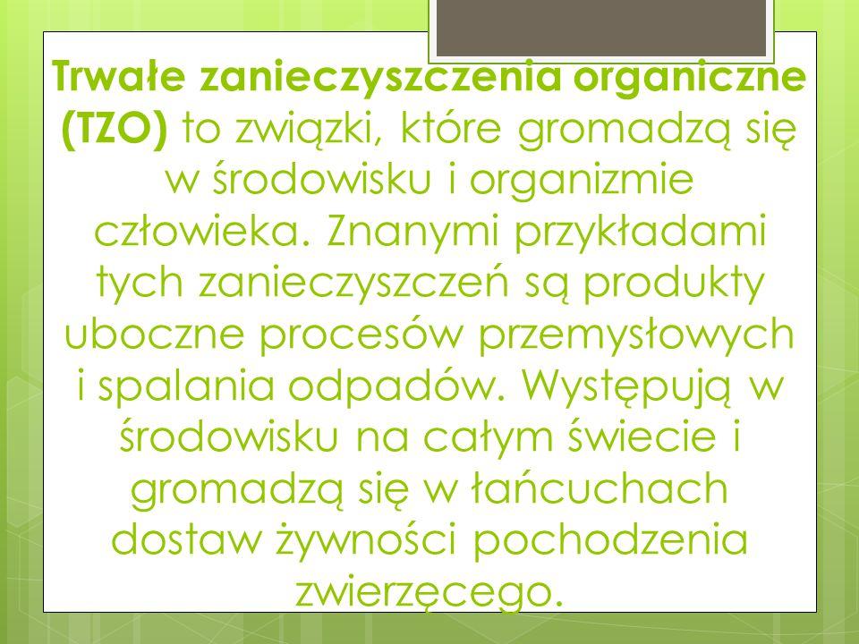 Trwałe zanieczyszczenia organiczne (TZO) to związki, które gromadzą się w środowisku i organizmie człowieka.