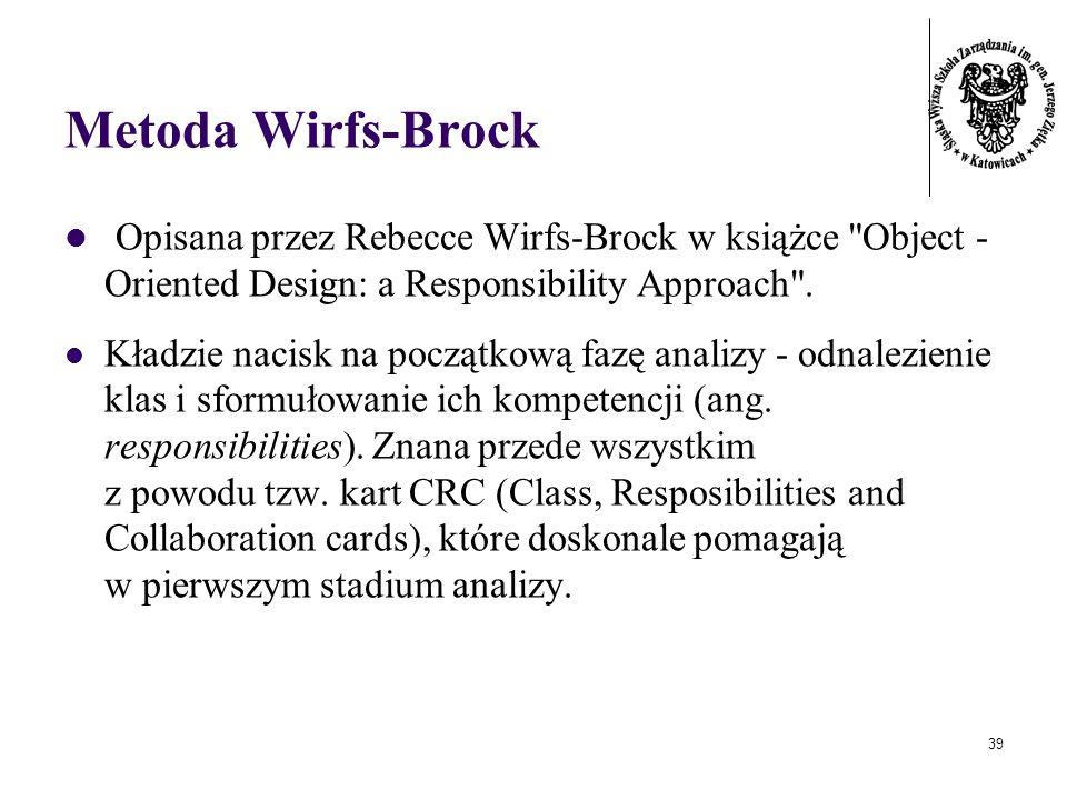 Metoda Wirfs-Brock Opisana przez Rebecce Wirfs-Brock w książce Object - Oriented Design: a Responsibility Approach .
