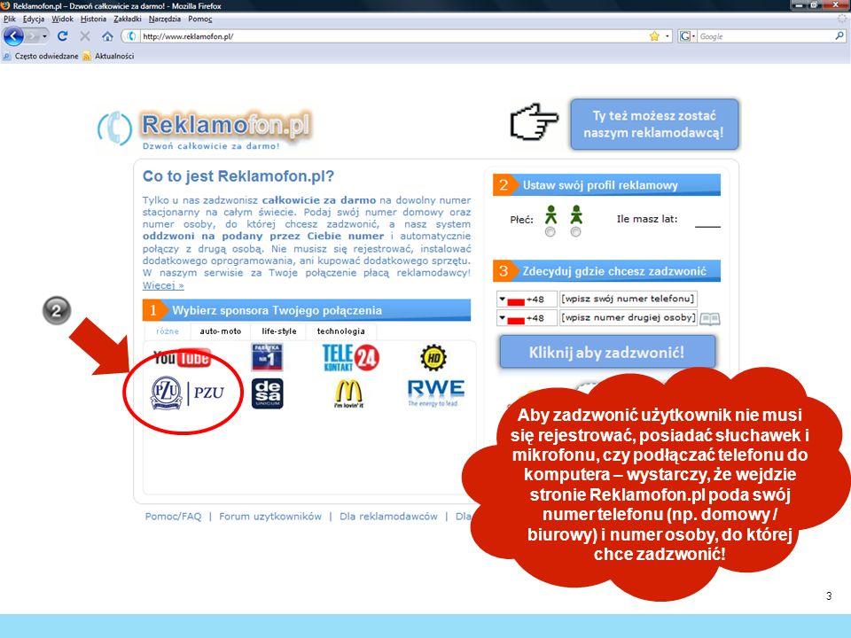 Aby zadzwonić użytkownik nie musi się rejestrować, posiadać słuchawek i mikrofonu, czy podłączać telefonu do komputera – wystarczy, że wejdzie stronie Reklamofon.pl poda swój numer telefonu (np.