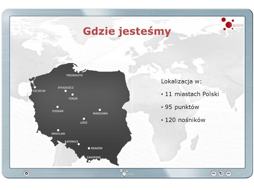Gdzie jesteśmy Lokalizacja w: 11 miastach Polski 95 punktów