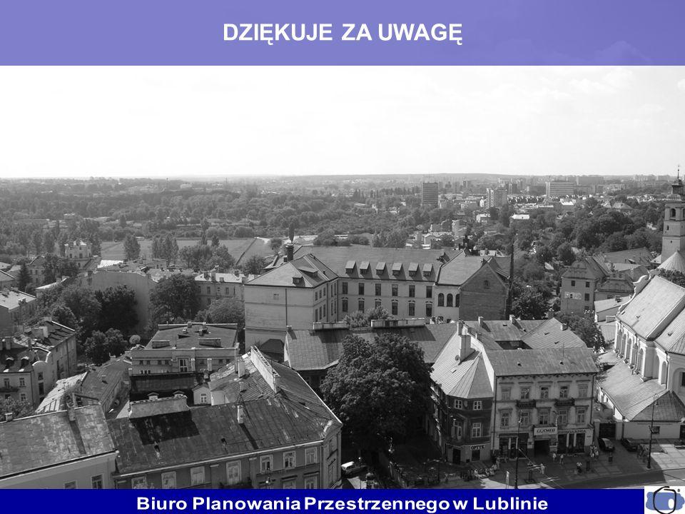 DZIĘKUJE ZA UWAGĘ Biuro Planowania Przestrzennego w Lublinie