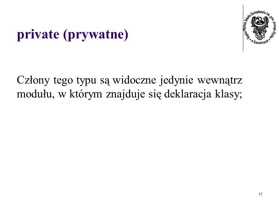 private (prywatne)Człony tego typu są widoczne jedynie wewnątrz modułu, w którym znajduje się deklaracja klasy;
